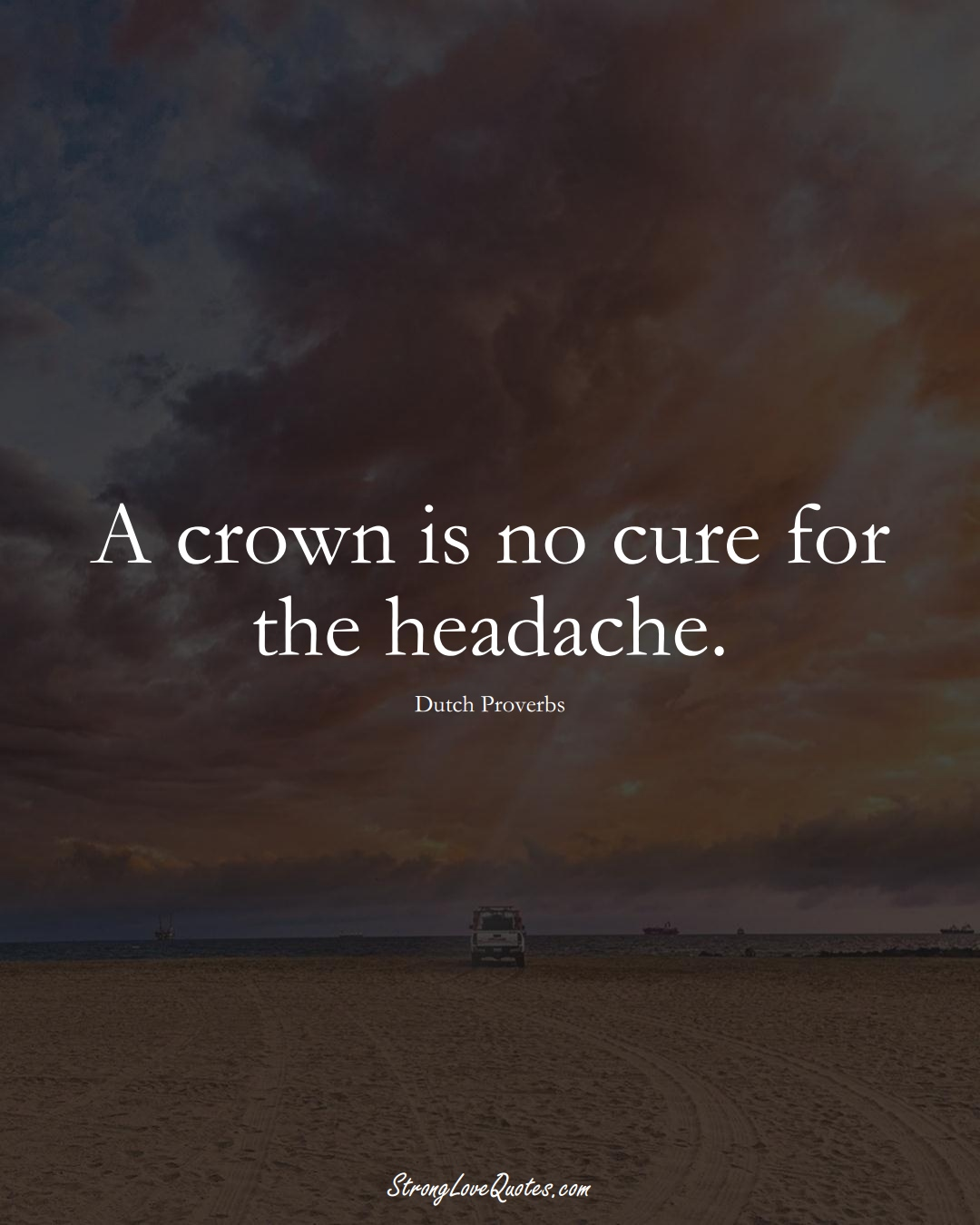 A crown is no cure for the headache. (Dutch Sayings);  #EuropeanSayings