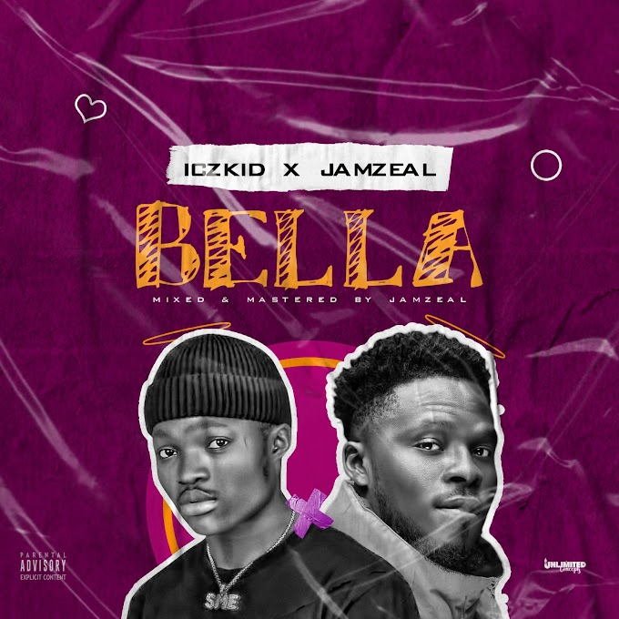Music: Iczkid - BELLA ft Jamzeal