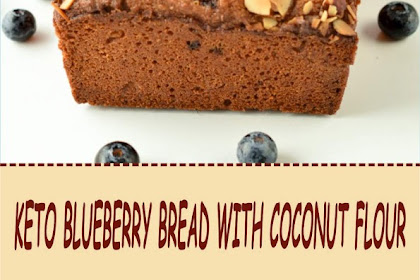 KETO BLUEBERRY BREAD WITH COCONUT FLOUR