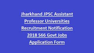 Jharkhand JPSC Assistant Professor Universities Recruitment Notification 2018 566 Govt Jobs Application Form