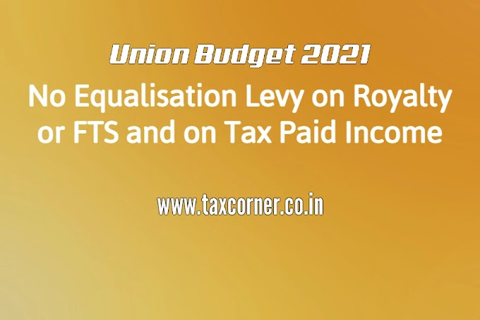 No Equalisation Levy on Royalty or FTS and on Tax Paid Income: Budget 2021