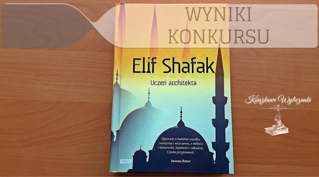 """WYNIKI KONKURSU """"Uczeń architekta"""" Elif Shafak"""