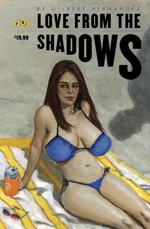 Love from the Shadows by Gilbert Hernandez cover: Steve Martinez design: Alexa Koenings.
