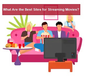 What Are the Best Sites for Streaming Movies?