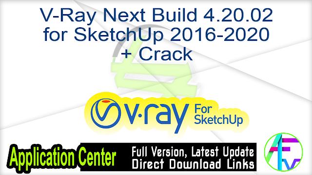 V-Ray Next Build 4.20.02 for SketchUp 2016-2020 + Crack