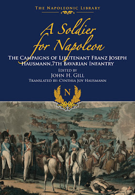 A Soldier for Napoleon: The Campaigns of Lieutenant Franz Joseph Hausmann - 7th Bavarian Infantry (Napoleonic Library)