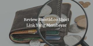 Review Shortid.co Short Link Yang Membayar