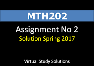 MTH202 Assignment No 2 Solution Spring 2017