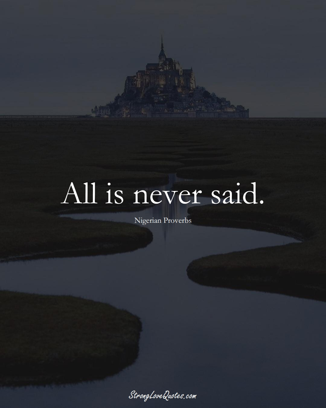 All is never said. (Nigerian Sayings);  #AfricanSayings