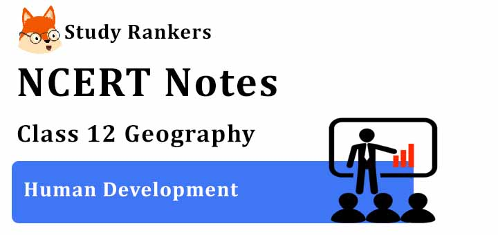 Chapter 3 Human Development Class 12 Geography Notes