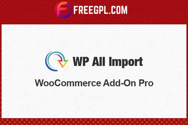 WP All Import Pro WooCommerce Addon Free Download