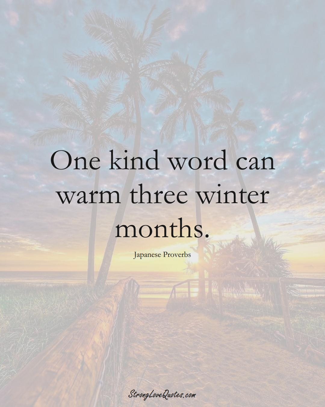 One kind word can warm three winter months. (Japanese Sayings);  #AsianSayings