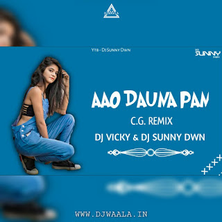 AAO DAUNA PAN ( CG REMIX) - DJ SUNNY DWN X DJ VICKY