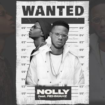 MP3: Nolly - ''Wanted'' Feat. Rehmahz || @nolly_cia @rehmahz