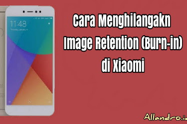 Cara Menghilangkan Image Retention (Burn-in) di Xiaomi