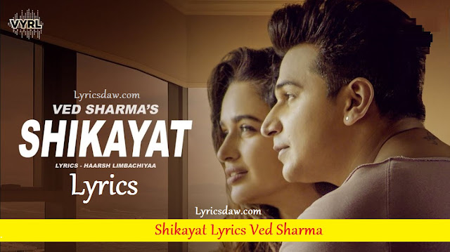 Shikayat Lyrics In Hindi Ved Sharma