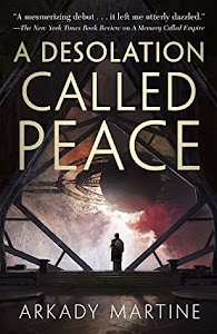 A Desolation Called Peace (Teixcalaan #2) by Arkady Martine