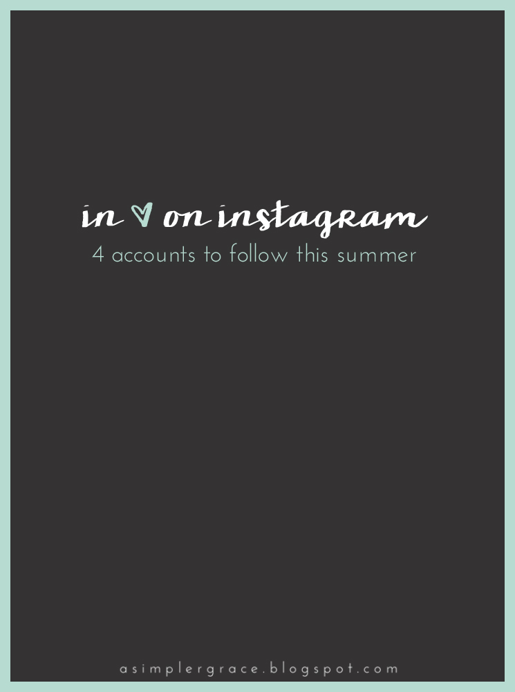 Four Instagram accounts I think you should check out this summer - In Love on Instagram | Summer 2016 - A Simpler Grace