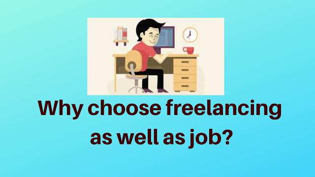 Why choose freelancing as well as job