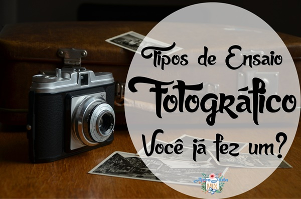 Tipos de Ensaio Fotográfico - Você já Fez Um