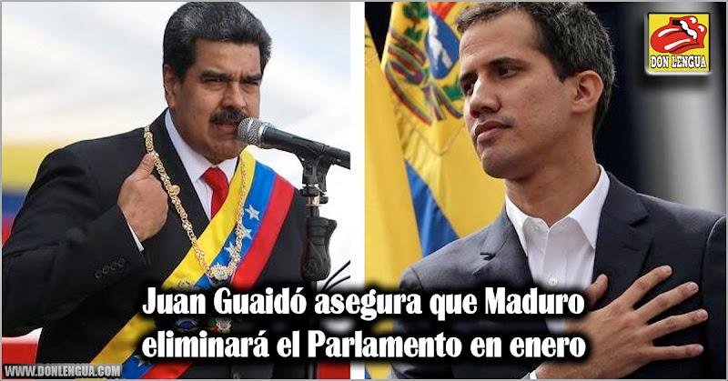 Juan Guaidó asegura que Maduro eliminará el Parlamento en enero