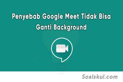 Penyebab Google Meet Tidak Bisa Ganti Background