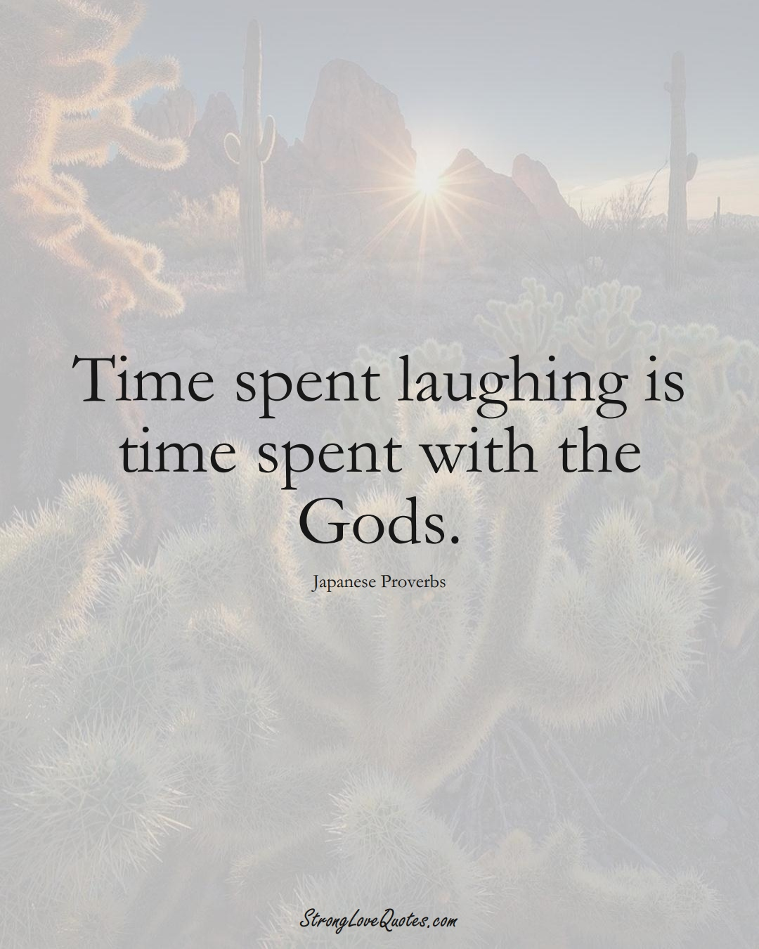 Time spent laughing is time spent with the Gods. (Japanese Sayings);  #AsianSayings