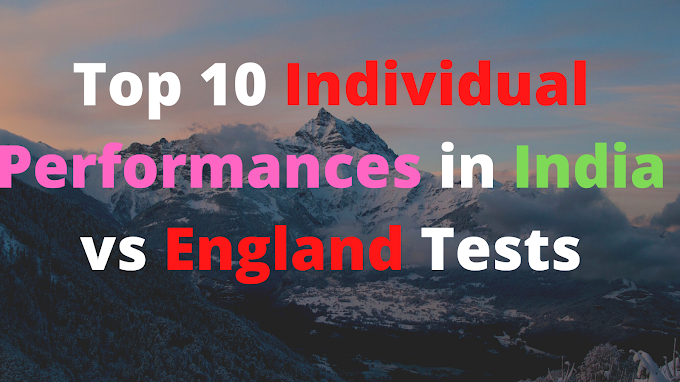 Top 10 Individual Performances in India vs England Tests