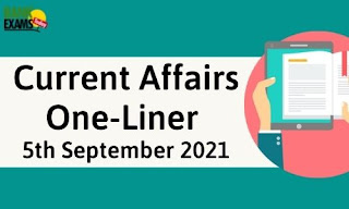 Current Affairs One-Liner: 5th September 2021