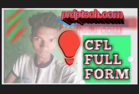 Cfl bulb ka full form kya hota hai in hindi mein  cfl full form in hindi. Cfl full form kya hai. Led bulb ka full form kya hota hai in hindi mein. Led ka full form kya hai in hindi.