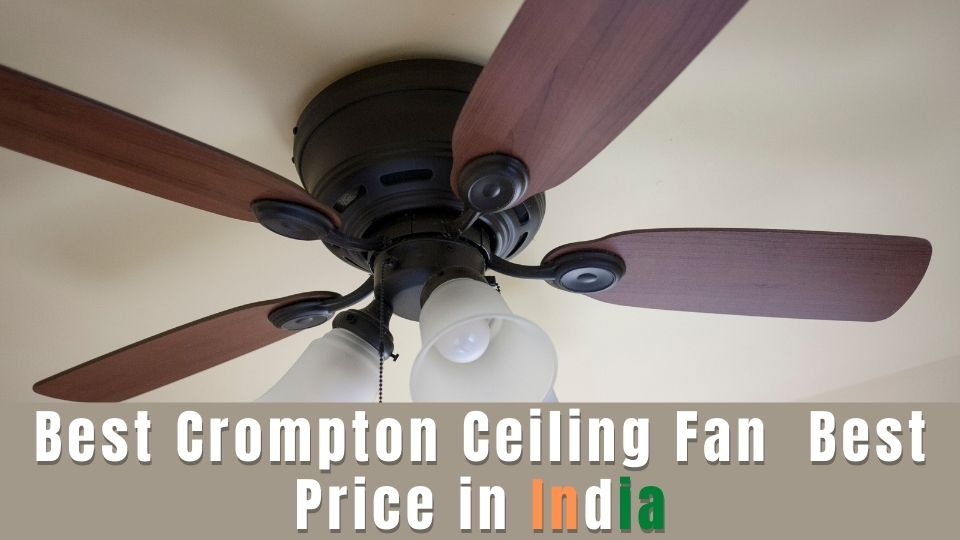 Best Crompton Ceiling Fan at Best Price in India