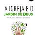 A Igreja e o Jardim de Deus - Alex Martins, Carolina Martins, Luísa Martins