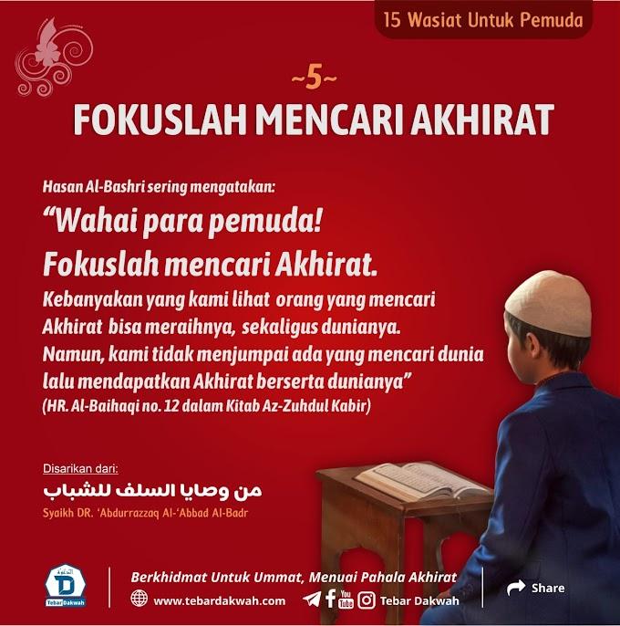 Wasiat 5 | FOKUSLAH MENCARI AKHIRAT