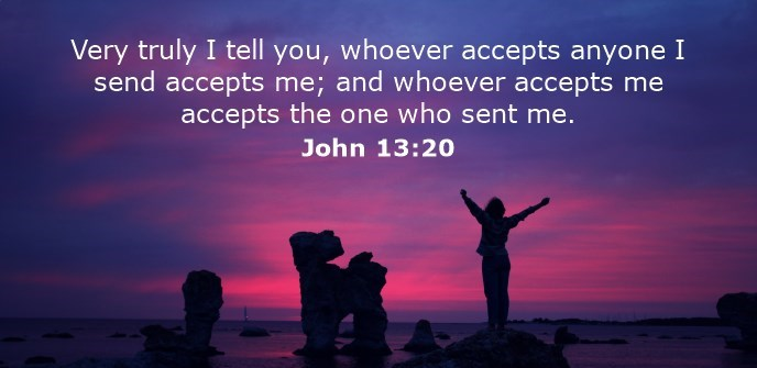 Very truly I tell you, whoever accepts anyone I send accepts me; and whoever accepts me accepts the one who sent me.