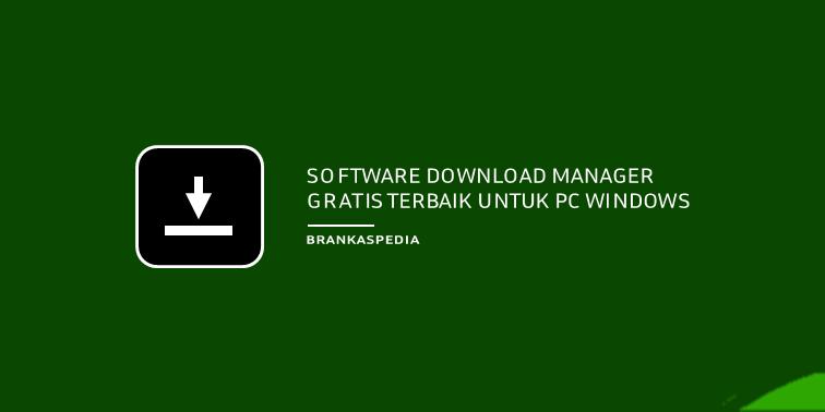 Software Download Manager Gratis Terbaik untuk PC Windows