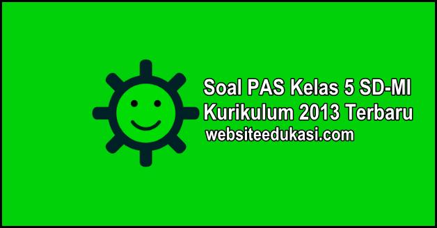 Soal PAS Kelas 5 Kurikulum 2013 Tahun 2019/2020