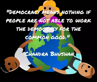 """Democracy means nothing if people are not able to work the democracy for the common good.""   Chandra Bhushan, image of democracy"