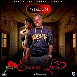 DOWNLOAD MP3: Wizdom – Excess Love