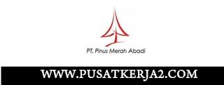 Lowongan Kerja Jakarta Juni 2020 PT Pinus Merah Abadi