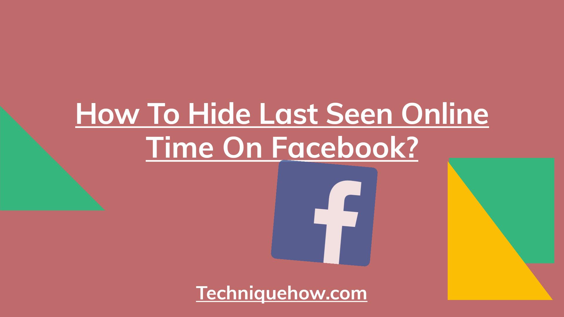 hide last seen online time on Facebook