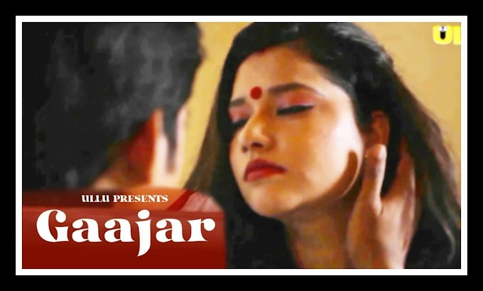 Gaajar (2021) - Ullu Originals Hindi Short Film
