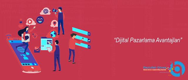 Dijital Pazarlama Avantajları