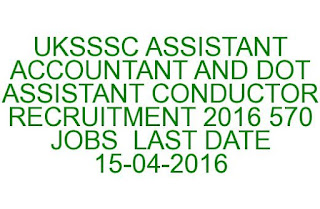 UKSSSC ASSISTANT ACCOUNTANT AND DOT ASSISTANT CONDUCTOR RECRUITMENT 2016 570 JOBS  LAST DATE 15-04-2016
