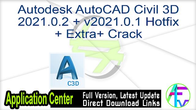 Autodesk AutoCAD Civil 3D2021.0.2 + v2021.0.1 Hotfix+ Extra + Crack