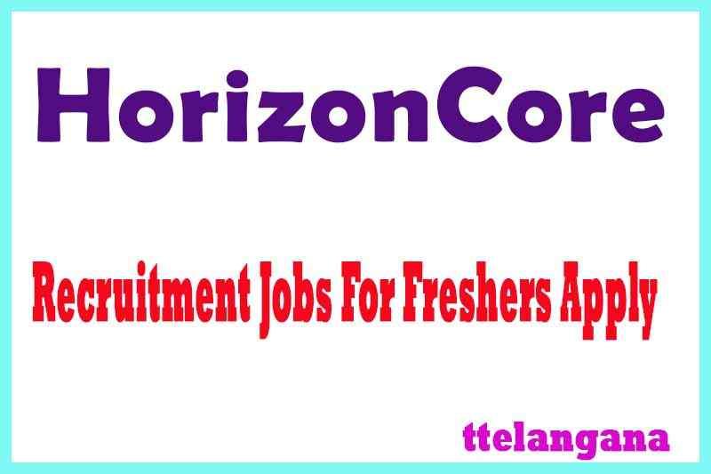 HorizonCore Recruitment Jobs For Freshers Apply