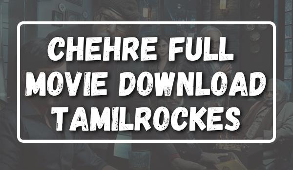 Chehre Full Movie Download Tamilrockes