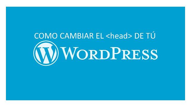 Como cambiar el < head > de tu Wordpress