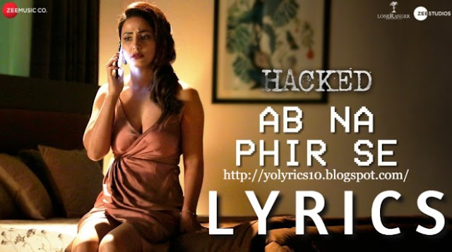Ab Na Phir Se Lyrics - Hacked | YoLyrics