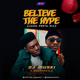 MIXTAPE: DJ MUSKI x BadmanKhlo - Believe The Hype (Juicy Party Mix) | @DJ_Muski
