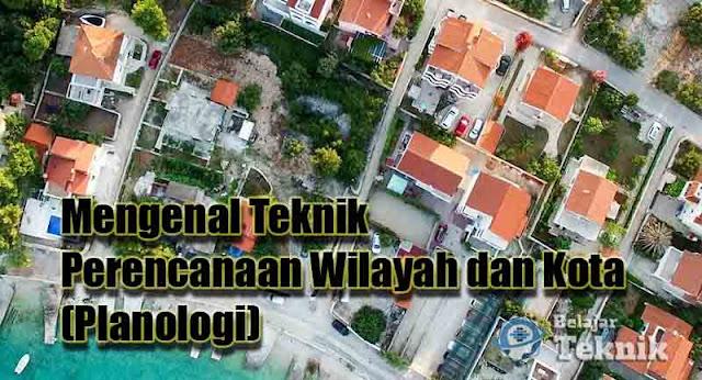 Mengenal Teknik Perencanaan Wilayah dan Kota (Planologi)